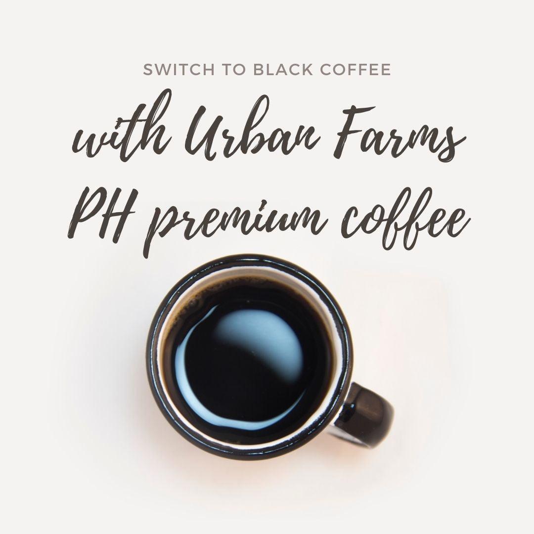 switch to black coffee with urban farms ph premium coffee